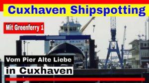 Cuxhaven Alte Liebe – Shipspotting vom Pier Alte Liebe // Mit Greenferry 1